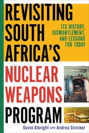 Revisiting South Africa's Nuclear Weapons Program ebook by David Albright