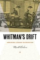 Whitman's Drift - Imagining Literary Distribution ebook by Matt Cohen