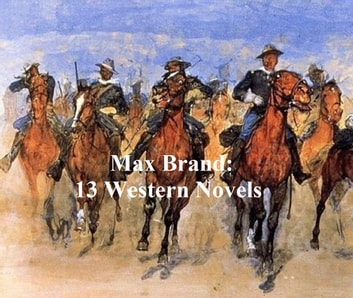 Max Brand: 13 Western Novels ebook by Max Brand