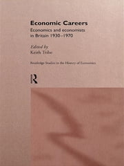 Economic Careers - Economics and Economists in Britain 1930-1970 ebook by Keith Tribe
