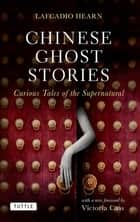 Chinese Ghost Stories - Curious Tales of the Supernatural ebook by