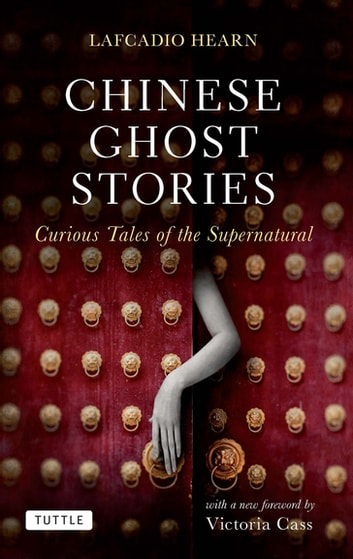 Chinese Ghost Stories - Curious Tales of the Supernatural 電子書籍 by Lafcadio Hearn