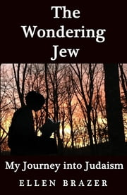 The Wondering Jew - My Journey into Judaism ebook by Ellen Brazer