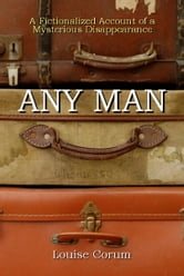 Any Man - A Fictionalized Account of a Mysterious Disappearance ebook by Louise Corum