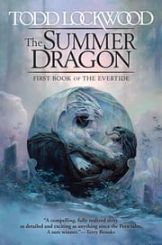 The Summer Dragon - First Book of the Evertide ebook by Todd Lockwood