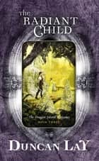 The Radiant Child - The Dragon Sword Histories Bk 3 ebook by