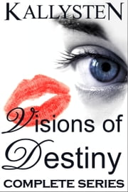 Visions of Destiny (Complete Series) ebook by Kallysten
