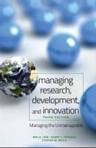 Managing Research, Development and Innovation - Managing the Unmanageable ebook by Ravi Jain, Harry C. Triandis, Cynthia W. Weick