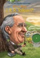 Who Was J. R. R. Tolkien? ebook by Meg Belviso, Jonathan Moore, Pam Pollack,...