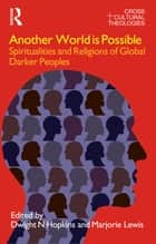 Another World is Possible - Spiritualities and Religions of Global Darker Peoples ebook by Dwight N. Hopkins, Marjorie Lewis