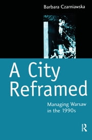 A City Reframed - Managing Warsaw in the 1990's ebook by Kobo.Web.Store.Products.Fields.ContributorFieldViewModel