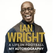A Life in Football: My Autobiography audiobook by Ian Wright
