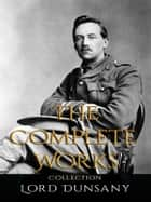Lord Dunsany: The Complete Works ebook by Lord Dunsany