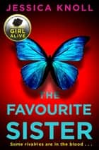 The Favourite Sister - A Compulsive Psychological Thriller from the Bestselling Author Of Luckiest Girl Alive ebook by Jessica Knoll