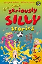 Seriously Silly Stories: Even Sillier Seriously Silly Stories! ebook by Laurence Anholt, Arthur Robins