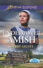 Undercover Amish - A Riveting Western Suspense ebook by Debby Giusti
