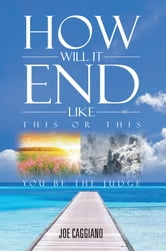 HOW WILL IT END ebook by Joe Caggiano