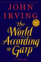 The World According to Garp - A Novel eBook by John Irving