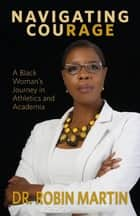 Navigating CouRage - A Black Woman's Journey in Athletics and Academia 電子書 by Robin Martin