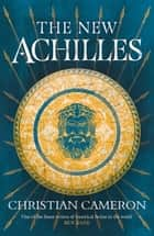 The New Achilles ebook by Christian Cameron