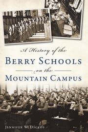 A History of the Berry Schools on the Mountain Campus ebook by Jennifer Dickey