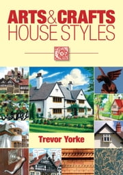 Arts & Crafts House Styles ebook by Yorke, Trevor