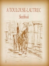 A Toulouse-Lautrec Sketchbook ebook by Henri de Toulouse-Lautrec