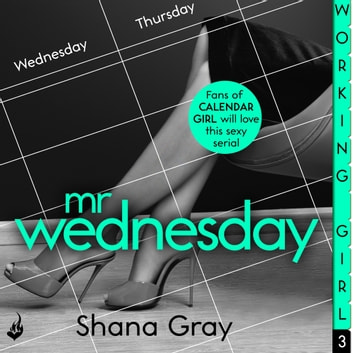 Working Girl: Mr Wednesday (A sexy serial, perfect for fans of Calendar Girl) audiobook by Shana Gray