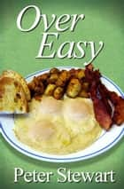 Over Easy ebook by Peter Stewart
