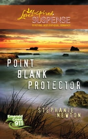 Point Blank Protector (Mills & Boon Love Inspired) (Emerald Coast 911, Book 6) ebook by Stephanie Newton