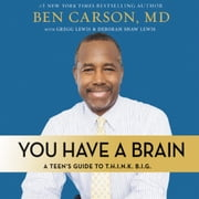 You Have a Brain - A Teen's Guide to T.H.I.N.K. B.I.G. audiobook by Ben Carson, M.D.