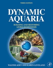 Dynamic Aquaria - Building Living Ecosystems ebook by Walter H. Adey,Karen Loveland