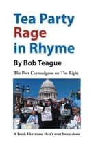Tea Party Rage in Rhyme ebook by Bob Teague