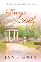 Darcy's Folly: A Pride and Prejudice Variation ebook by Jane Grix