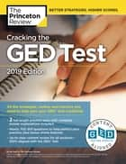 Cracking the GED Test with 2 Practice Exams, 2019 Edition - All the Strategies, Review, and Practice You Need to Help Earn Your GED Test Credential ebook by Princeton Review