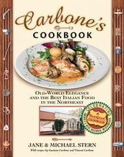 Carbone's Cookbook - Old-World Elegance and the Best Italian Food in the Northeast ebook by Jane Stern,Michael Stern,Gaetano Carbone,Vincent Carbone