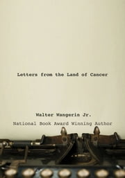 Letters from the Land of Cancer ebook by Walter Wangerin Jr.