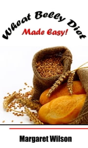 Wheat Belly Diet Made Easy! ebook by Margaret Wilson
