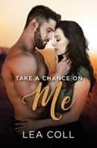 Take a Chance on Me ebook by Lea Coll