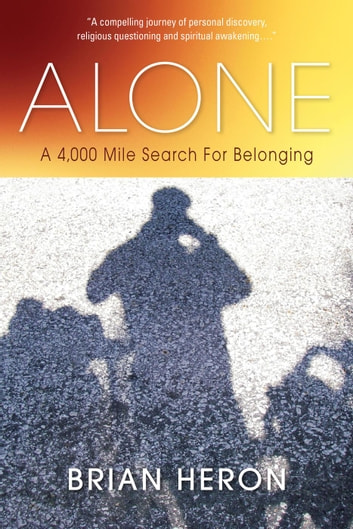 Alone: A 4,000 Mile Search for Belonging ebook by Brian Heron