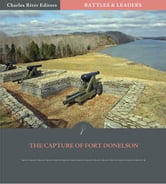 Battles & Leaders of the Civil War: The Capture of Fort Donelson ebook by Lew Wallace