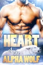 Heart of the Alpha Wolf ebook by Vivian Arend, V. Vaughn, Mandy M. Roth,...