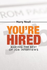 You're Hired - Making the Best of Job Interviews ebook by Harry Nnoli