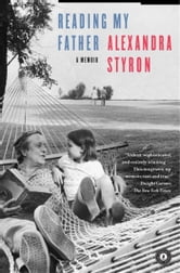 Reading My Father - A Memoir ebook by Alexandra Styron