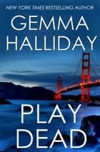 Play Dead ebook by Gemma Halliday