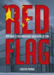Red Flag - Your Guide to Risk Management When Buying in China ebook by Carsten Primdal
