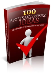 100 Sports Advertising Ideas ebook by Jimmy Cai