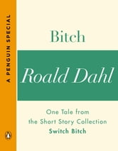 Bitch - One Tale from the Short Story Collection Switch Bitch (A Penguin Special) ebook by Roald Dahl