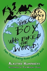 The Boy Who Biked the World: Part Three - Riding Home through Asia ebook by Alastair Humphreys,Tom Morgan-Jones
