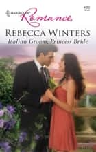 Italian Groom, Princess Bride ebook by Rebecca Winters